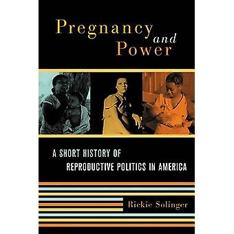 Pregnancy and Power A Short History of Reproductive Politics in America by Solinger & Rickie