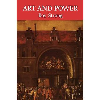 Art and Power Renaissance Festivals 14501650 by Strong & Roy C.