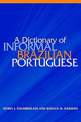 A Dictionary of Informal Brazilian Portuguese with English Index by Chamberlain & Bobby J.