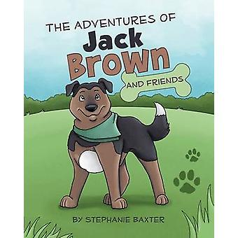 The Adventures of Jack Brown and Friends by Baxter & Stephanie