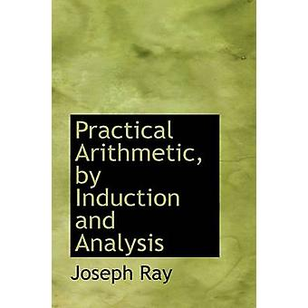Arithmétique pratique par Induction et analyse par Ray & Joseph