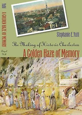 oren Haze of Memory The Making of Historic Charleston by Yuhl & Stephanie