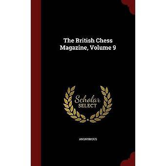 The British Chess Magazine Volume 9 by Anonymous
