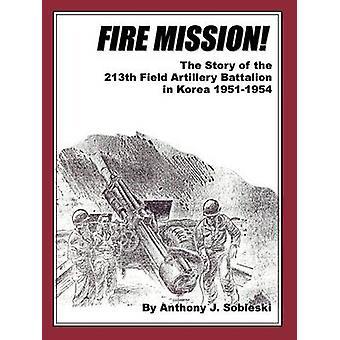 Mission de l'histoire de la 213e bataillon d'artillerie de campagne en Corée 19511954 de Sobieski & J. Anthony le feu