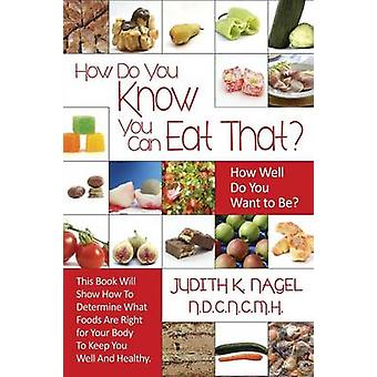 How Do You Know You Can Eat That How Well Do You Want to Be by Nagel Nd Cnc Mh & Judith K.