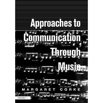 Approaches to Communication Through Music A Practical Approach for Children Aged 4 to 7 by Corke & Margaret