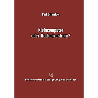 Kleincomputer oder Rechenzentrum Beitrag zur Problematik und fr die Entscheidungsfrage av Schneider & Carl