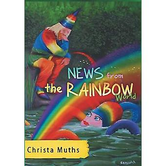 News from the Rainbow World by Muths & Christa