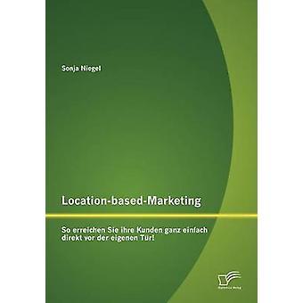 LocationbasedMarketing So erreichen Sie ihre Kunden ganz einfach direkt vor der eigenen Tr by Niegel & Sonja