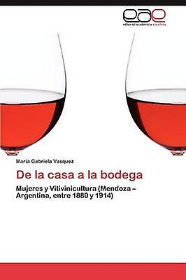 De La Casa a la Bodega by Vasquez Maria Gabriela