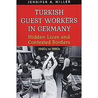 Turkish Guest Workers in Germany - Hidden Lives and Contested Borders