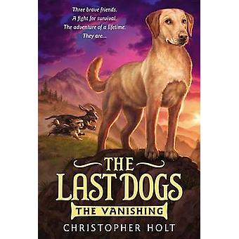 The Last Dogs - The Vanishing by Christopher Holt - 9780316200042 Book
