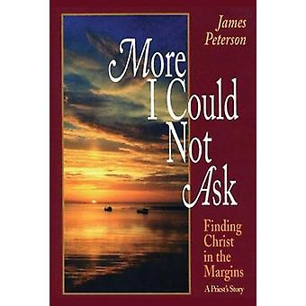 More I Could Not Ask by James Peterson - 9780824517724 Book