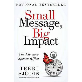 Small Message - Big Impact - The Elevator Speech Effect by Terri L Sjo