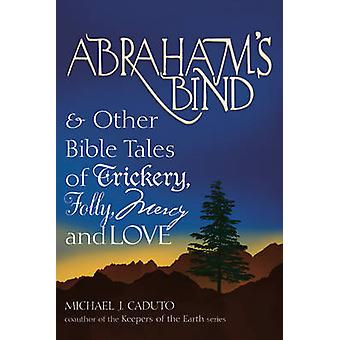 Abraham's Bind - And Other Bible Tales of Trickery - Folly - Mercy and