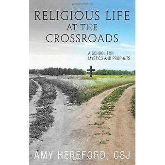 Religious Life at the Crossroads - A School of Mystics and Prophets by