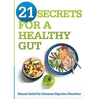 21 Secrets for a Healthy Gut - Natural Relief for Common Digestive Dis