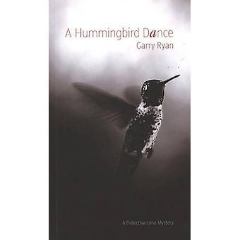 A Hummingbird Dance by Garry Ryan - 9781897126318 Book