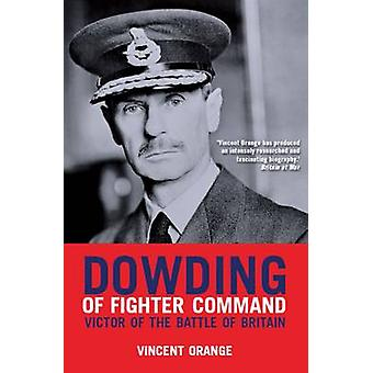 Dowding of Fighter Command by Vincent Orange - 9781906502720 Book