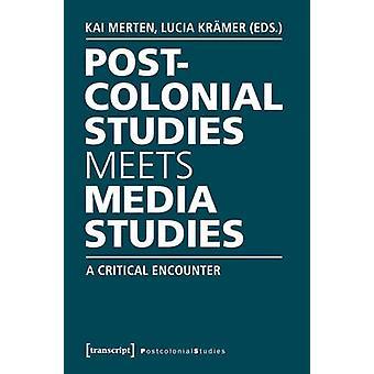 Postcolonial Studies Meets Media Studies - A Critical Encounter by Kai