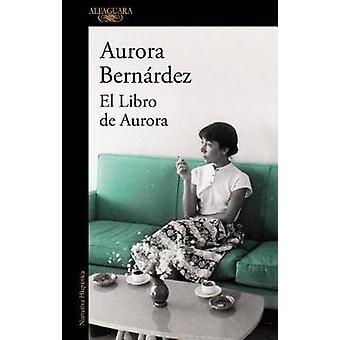 El Libro de Aurora / Aurora's Book by Aurora Bernandez - 978842042792