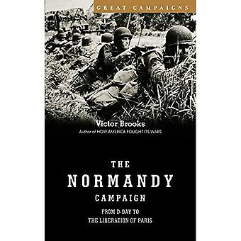 Normandy Campaign : From D-Day to the Liberation of Paris