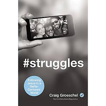 Struggles Following Jesus in a SelfieCentered World by Groeschel & Craig