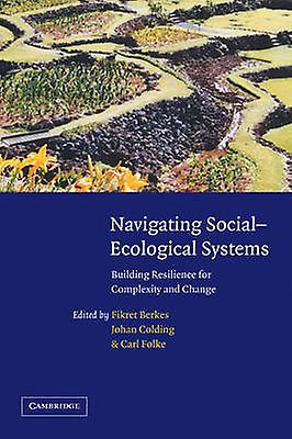 Navigating SocialEcological Systems Building Resilience for Complexity and Change by Berkes & Fikret