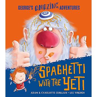 Spaghetti With the Yeti (Paperback) by Gullain Charlotte Gullain Adam Wildish Lee