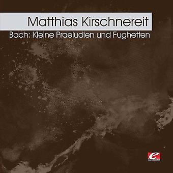 Matthias Kirschnereit - Bach: Kleine Praeludien Und Fughetten [CD] USA import