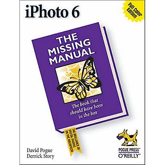 iPhoto 6 - The Missing Manual von David Pogue - Derrick Story - 9780596