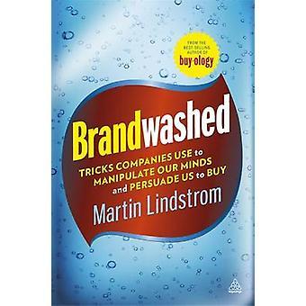 Brandwashed - Tricks företag använder att manipulera våra sinnen och Persuad