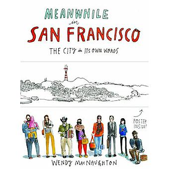 Meanwhile - in San Francisco - The City in its Own Words by Wendy MacN