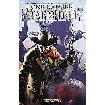 The Lone Ranger - Snake of Iron by Esteve Polls - Chuck Dixon - 978160