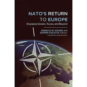 Nato's Return to Europe - Engaging Ukraine - Russia - and Beyond by Re