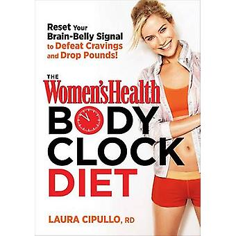 The Women's Health Body Clock Diet by Laura Cipullo - Women's Health