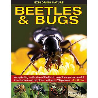 Exploring Nature - Beetles & Bugs - A Captivating Inside View of Life o