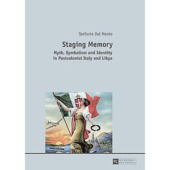 Staging Memory - Myth - Symbolism and Identity in Postcolonial Italy a