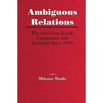 Ambiguous Relations - The American Jewish Community and Germany Since