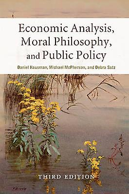 Economic Analysis - Moral Philosophy - and Public Policy by Daniel M.