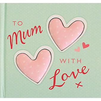 To Mum with Love by Josephine Collins - Jill Latter - 9781848955196 B