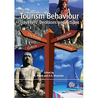 Tourism Behaviour - Travellers' Decisions and Actions by R. March - A.