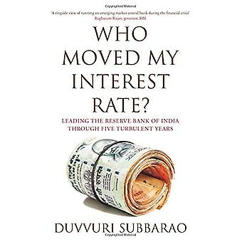 Who Moved My Interest Rate?: Leading the Reserve Bank Through Five Turbulent Years