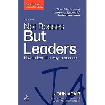 Not Bosses but Leaders: How to Lead the Way to Success (John Adair Leadership Library)