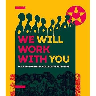 We Will Work with You: Wellington Media Collective 1978-1998