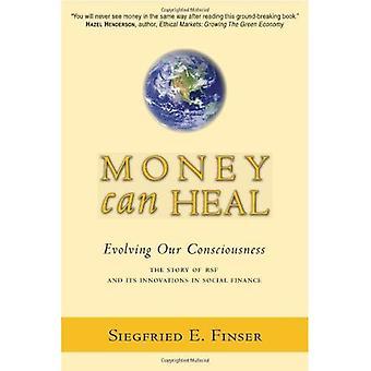 L'argent peut guérir: Évoluer notre conscience.  L'histoire de RSF et ses Innovations en Finance sociale: évolution de notre conscience. L'histoire de RSF et ses Innovations en Finance sociale