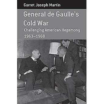 General de Gaulle's Cold War: Challenging American Hegemony, 1963-68 (Berghahn Monographs in French Studies)