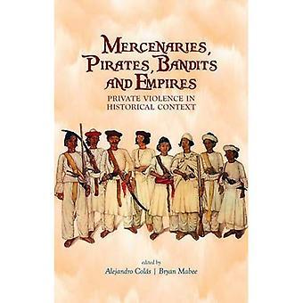 Mercenaires, Pirates, Bandits et Empires: Violence privée dans le contexte historique