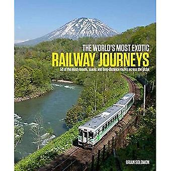 The World's Most Exotic Railway Journeys