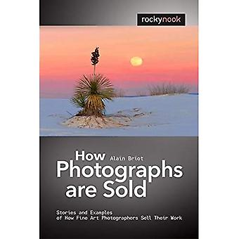 How Photographs are Sold: Stories and Examples of How Fine Art Photographers Sell Their Work